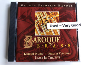 George Frideric Handel - Baroque, Brass / Kertesi Ingrid, Kincses Veronika / Brass In The Five / Brass Audio CD / BRASS 008