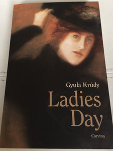 Ladies Day by Gyula Krúdy / English edition of Asszonyságok díja / Translated by John Bátki / Paperback / Corvina 2007 (9789631355499)