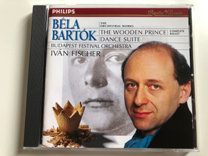 Bela Bartok ‎– The Wooden Prince, Dance Suite / Budapest Festival Orchestra / Ivan Fischer / The Orchestral Works / Philips ‎Audio CD 1997 / 454 429-2