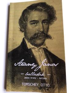Arany János - balladák / János Arany - Ballads / Hungarian-English bilingual edition - Magyar-angol kétnyelvű kiadás / Translated by Tomschey Ottó / Underground Kiadó / Paperback (9789631282603)