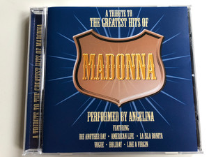 A Tribute To The Greatest Hits Of Madonna / Performed By Angelina / Featuring Die Another Day, American Life, La Isla Bonita, Vogue, Holiday, Like A Virgin / Prism Lesiure Audio CD 2003 / PLATCV 8308