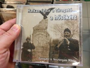 Halkan Felsír A Tárogató... A Hősökért / Tárogató: v. Vesztergám Miklós / Veszt-Ablak Bt. Audio CD 2010 / 5999883092026