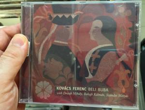 Kovács Ferenc – Beli Buba / With Dresch Mihaly, Balogh Kalman, Szandai Matyas / Gramy Records Audio CD 2006 / GR-068