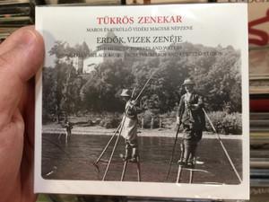 Tükrös Zenekar – Erdők, Vizek Zenéje / Maros Es Kukullo Videki Magyar Nepzene / The Music Of Forests And Waters, Hungarian Village Music From The Maros And Kukullo Region / Folk Európa Audio CD 2015 / FECD 062