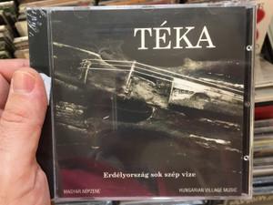 Téka – Erdélyország Sok Szép Vize / Magyar Népzene = Hungarian Village Music / Harmónia BT Audio CD 2001 / TVM 106