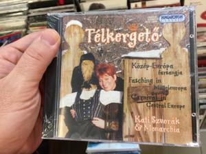 Télkergető / Közép-Európa Farsangja = Fasching In Mitteleuropa = Carnival In Central Europe / Kati Szvorák & Monarchia / Hungaroton Classic Audio CD 2003 / HCD 18258