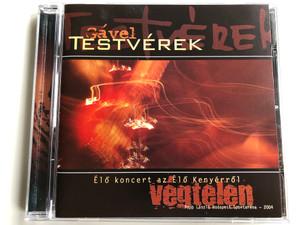 Gavel Testverek / Elo koncert az Elo Kenyerrol Vegetelen / Papp Laszlo, Budapest Sportarena-2004 / Muzik Bt. Audio CD 2005 / MZK-06