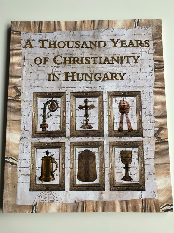 A Thousand years of Christianity in Hungary by Pál Cséfalvay / Hungariae Christianae Millennium / Hungarian Catholic Episcopal Conference 2002 / Paperback (9630095793)
