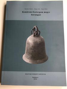Komárom-Esztergom megye harangjai by Kormos Gyula, Patay Pál, Poór Péter / Magyar Nemzeti Múzeum 2018 / Paperback / The Bells of Komárom-Esztergom county (9786155209949)