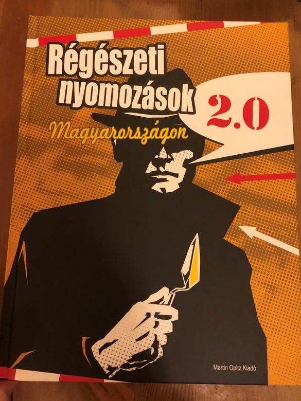 Régészeti nyomozások Magyarországon 2.0 / Martin Opitz kiadó / Hardcover 2019 / 300 SZÍNES FOTÓ ÉS RAJZ / Archeological investigations in Hungary 2.0 (9789639987500)
