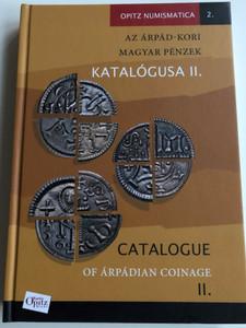 Catalogue of Árpádian Coinage II. by Tóth Csaba - Kiss József Géza / Az Árpád-kori Magyar Pénzek Katalógusa II. / Hardcover 2018 / Magyar Nemzeti Múzeum - Martin Opitz Kiadó (9789639987371)
