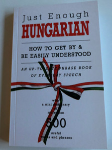 Just Enough Hungarian / How to get by & be easily Understood / An up-to-date phrase book of everyday speech - with a mini dictionary of more than 500 useful words and phrases / 6th edition / Corvina Books (9789631357370)