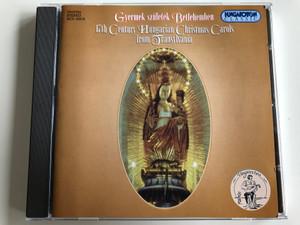 Gyermek Születék Betlehemben / 17th Century Hungarian Christmas Carols From Transylvania / Hungaroton Classic Audio CD 2000 Stereo / HCD 32019