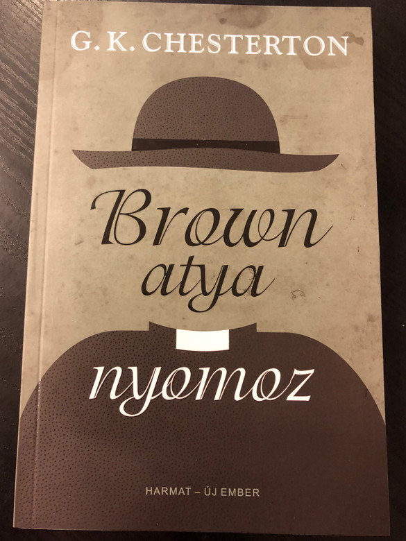 Brown atya nyomoz by G. K. Chesterton / Hungarian selection of works from The Complete Father Brown Stories / Harmat - Új Ember 2019 / Paperback (9789632885155)