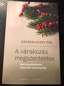 A várakozás megszentelése by Zászkaliczky Pál / Napi elmélkedések adventtől vízkeresztig / Harmat - Luther / Paperback (9789632885162)