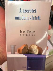 A szeretet mindenekfelett - John Wesley breviárium / Magyarországi Metodista Egyház - MME / KIA 2016 / Paperback (9786155446290)