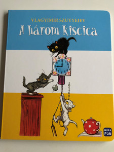 Three Little Cats - A három kiscica by Vlagyimir Szutyejev / Hungarian language Board book / Móra könyvkiadó 2019 (9789634863465)
