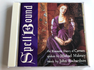 SpellBound - The Romantic Poetry of Carmen, spoken by Michael Maloney, music by John Richardson / New World Music Audio CD 1998 / NWCD 453