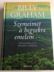 Szemeimet a hegyekre emelem by Billy Graham / Áhitatok az év Minden napjára / Hungarian edition of Unto the hills / Harmat kiadó 2019 / Hardcover (9789632885100)