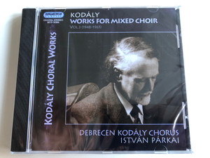 Kodály ‎– Works for mixed choir Vol. 3 (1948 - 1965) / Debrecen Kodaly Chorus, Istvan Parkai / Kodaly Choral Works / Hungaroton Classic Audio CD 2007 Stereo / HCD 32366