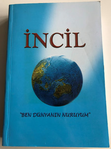 "Kutsal Incil / Turkish language New Testament / ""Ben dünyanin nuruyum"" / Lütuf Yayincilik 2003 / Paperback (9755570292)"
