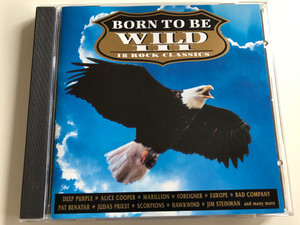 Born To Be Wild III / 18 Rock Classics / Deep Purple, Alice Cooper, Marillion, Foreigner, Europe, Bad Company, Pat Benatar, Judas Priest, Scorpions, Hawkwind, Jim Steinman, and many more / Music Collection Audio CD 1994 / MUSCD023