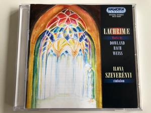 Lachrime, Works By: Dowland, Bach, Weiss / Cimbalom: Ilona Szeverenyi / Hungaroton Classic Audio CD 2003 Stereo / HCD 32207