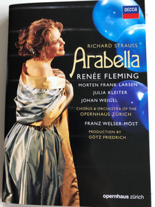 Richard Strauss - Arabella DVD 2007 / Renée Fleming, Morten Frank Larsen, Julie Kleiter, Johan Weigel / Zürich Operahouse Chorus & Orchestra / Conducted by Franz Welser-Möst / Directed for TV by Felix Breisach / Decca (044007432631)