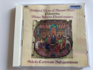 Medieval Mass Of The Blessed Mary / Palestrina: Missa Aeterna Christi Munera / Schola Cantorum Budapestiensis / Hungaroton Classic Audio CD 1995 Stereo / HCD 31583