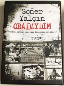 Soner Yalcin - Oradaydim DVD 2007 - Futbol / Gelecek Kusaklar Icin Yakin Tarih / Recent History for future generations (SonerYalcinDVD1Futbol)