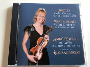 Mozart: Violin Concerto No. 4 in D major K. 218 / Mendelssohn: Violin Concerto in E minor op. 64 / Aniko Kovacs, Budapest Symphony Orchestra / Conducted By Adam Medveczky / Hungaroton Classic Audio CD 2013 Stereo / KA 001