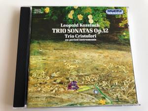 Leopold Kozeluch - Trio Sonatas Op. 12 / Trio Cristofori on period instruments / Hungaroton Classic Audio CD 1997 Stereo / HCD 31665