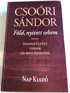 Föld, nyitott sebem by Csoóri Sándor / Összegyűjtött versek CD-Melléklettel / Selection of Poems in Hungarian language by Sándor Csoóri / Nap Kiadó 2010 / Hardcover (9789639658806)