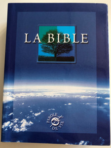 La Bible - Parole de Vie / French language Word of Life Bible / Ancien Testament et Nouveau Testament / Paperback 2000 / Alliance Biblique Universelle / Small size (9782853003810)