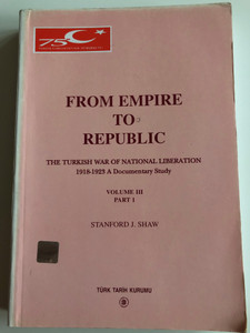 From Empire to Republic - The Turkish War of National Liberation by Stanford J. Shaw / 1918-1923 A Documentary Study Vol. III / Paperback / Türk Tarih Kurumu Basimevi 2000 (9799751612327)