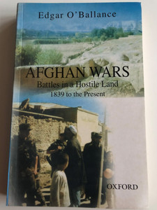 Afghan Wars - Battles in a Hostile Land 1839 to the Present by Edgar O' Ballance / Oxford University Press / Paperback 2003 (0195799879)