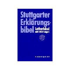 Stuttgarter Erkl?rungsbibel. Die Heilige Schrift nach der ?bersetzung Martin Luthers