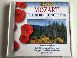 Mozart – The Horn Concertos (complete) / Ferenc Tarjáni / Győr Philharmonic Orchestra, Budapest Symphony Orchestra, Janos Sandor / Hungaroton Classic Audio CD 1999 Stereo / HRC 1031