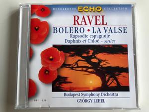 Ravel - Bolero, La Valse, Rapsodie Espagnole, Dephnis Et Chloé - Suites / Budapest Symphony Orchestra, György Lehel / Hungaroton Classic Audio CD 1999 Stereo / HRC 1036