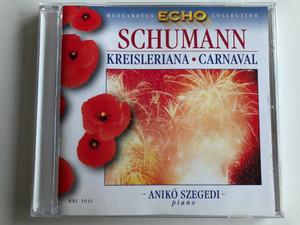 Schumann – Kreisleriana, Carnaval / Piano: Anikó Szegedi / Hungaroton Classic Audio CD 1968 Stereo / HRC 1041