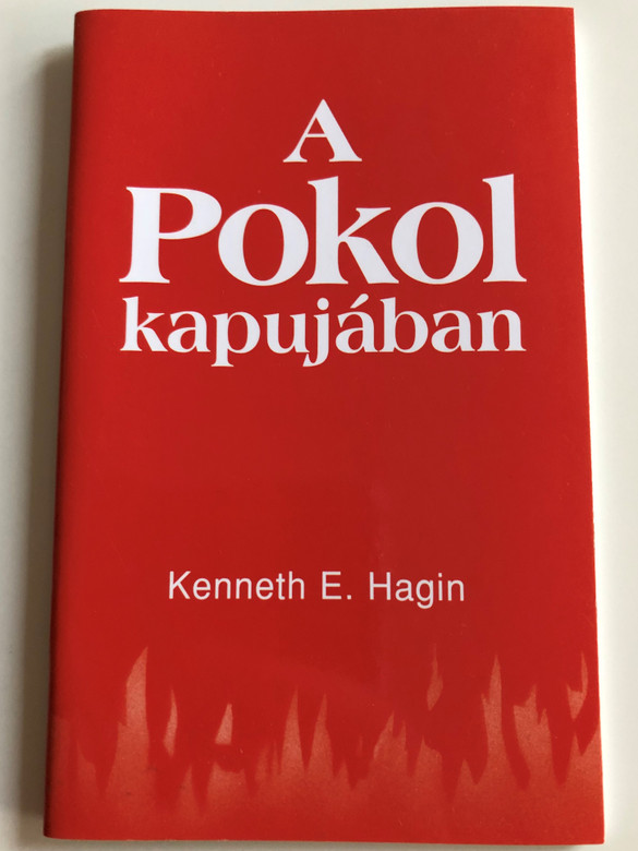 A Pokol kapujában by Kenneth E. Hagin / Hungarian edition of Hell / Translated by Szöllősi Tibor / Amana 7 kiadó 2008 / Paperback (9789637657085)
