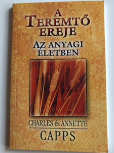 A Teremtő ereje az anyagi életben by Charles & Annette Capps / Hungarian translation of God's Creative Power for Financies / Translation by Szöllősi Tibor / Amana 7 kiadó 2004 / Paperback (9638641088)