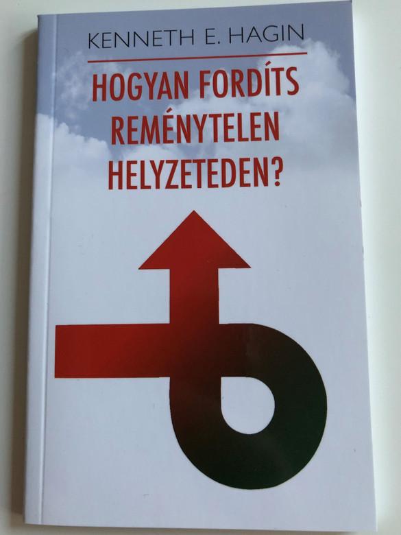 Hogyan Fordíts reménytelen helyzeteden? by Kenneth E. Hagin / Hungarian edition of Turning hopeless situation around / Translation by Szöllősi Tibor / Amana 7 kiadó 2010 / Paperback (9789637657115)
