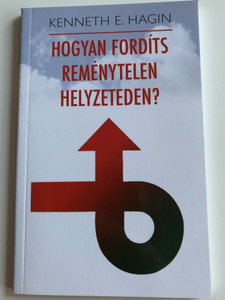 Hogyan Fordíts reménytelen helyzeteden? by Kenneth E. Hagin / Hungarian edition of Turning hopeless situation around / Translation by Szöllősi Tibor / Amana 7 kiadó 2010 / Paperback (9789637657115)