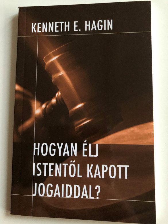 Hogyan élj Istentől kapott jogaiddal? by Kenneth E. Hagin / Hungarian edition of Plead your case / Translation by Szöllősi Tibor / Amana 7 kiadó 2010 / Paperback (9789637657122)