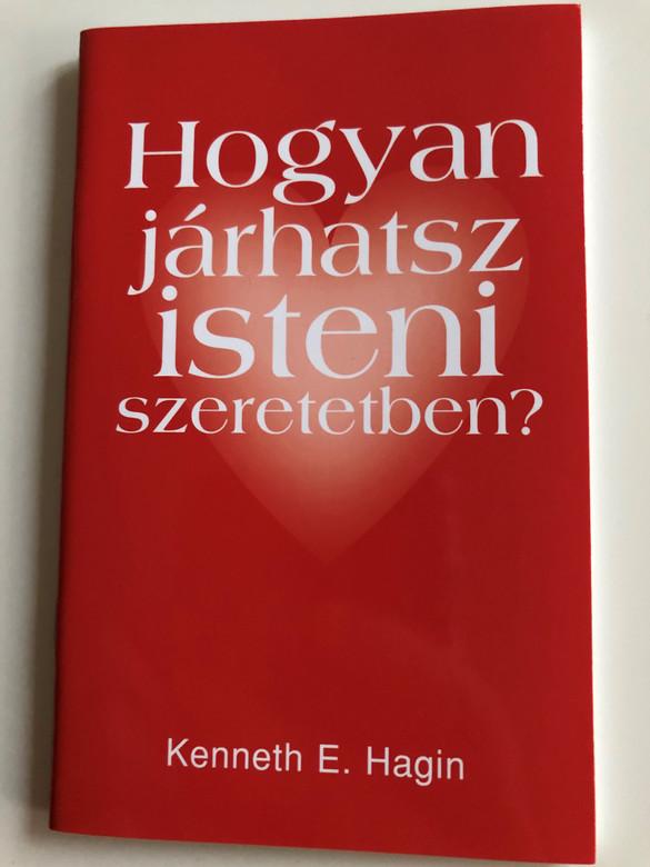 Hogyan járhatsz isteni szeretetben? by Kenneth E. Hagin / Hungarian edition of How to walk in love? / Translation Szöllősi Tibor / Amana 7 kiadó 2008 / Paperback (9789637657078)