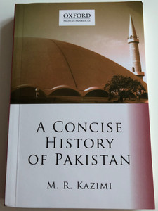 A Concise History of Pakistan by M.R. Kazimi / Oxford University Press 2019 / Oxford Pakistan Paperbacks / Ninth impression (9780199065127)
