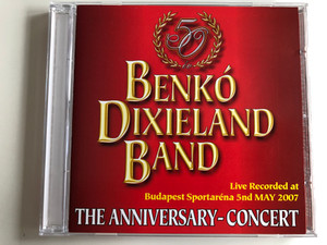Benkó Dixieland Band / Live Recorded at Budapest Sportatrena 5nd MAY 2007 / The 50th Anniversary-Concert / Bencolor Kft. Audio CD 2007 Stereo / BEN-CD 5451 (5997848754514)
