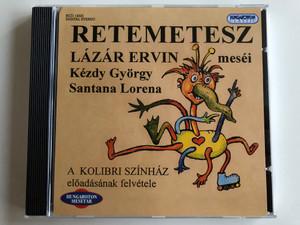 Retemetesz - Lázár Ervin, Kézdy György, Santana Lorena / A Kolibri Színház / Hungaroton Classic Audio CD 2004 Stereo / HCD 14325