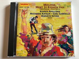 Mulatok, Mert Jó Kedvem Van / Ciganydalok, Gypsy Songs / Kovács Apollónia, Madarász Katalin, Gaál Gabriella, Horváth István / Hungaroton Classic Audio CD 1995 Stereo / HCD 10240